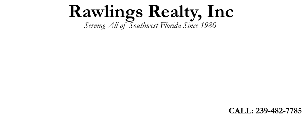 Rawlings Realty, Inc, Serving All of Southwest Florida Since 1980, CALL: 239-482-7785